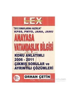 Anayasa Ve Vatandaşlık Bilgisi Konu Anlatımlı 2006 - 2011 Çıkmış Sorular Ve Çözümleri-Orhan Çetin