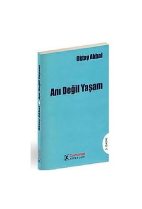 Anı Değil Yaşam - Oktay Akbal
