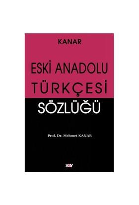 Eski Anadolu Türkçesi Sözlüğü - Mehmet Kanar