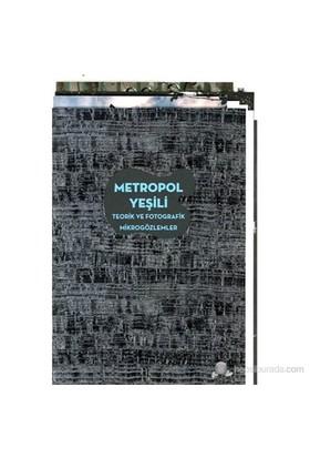 Metropol Yeşili - Teorik Ve Fotografik Mikrogözlemler-Kolektif