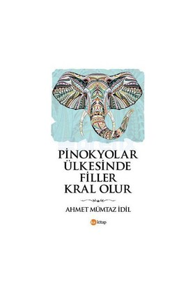 Pinokyolar Ülkesinde Filler Kral Olur-Ahmet Mümtaz İdil