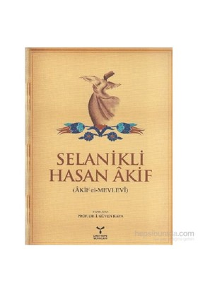 Selanikli Hasan Akif Akif El Mevlevi-İ. Güven Kaya