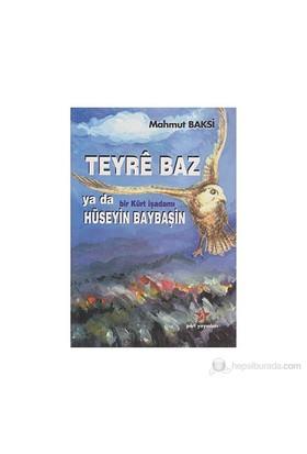 Teyre Baz ya da Bir Kürt İşadamı Hüseyin Baybaşin - Mahmut Baksi