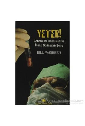 Yeter! Genetik Mühendisliği Ve İnsan Doğasının Sonu-Bill Mckibben