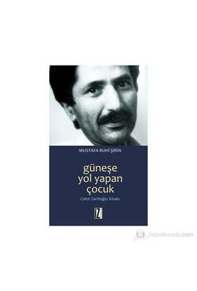 Güneşe Yol Yapan Çocuk - Cahit Zarifoğlu Kitabı-Mustafa Ruhi Şirin