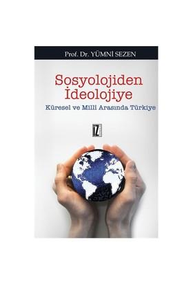Sosyolojiden İdeolojiye - (Küresel Ve Milli Arasında Türkiye)-Yümni Sezen