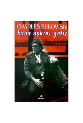 Bana Aşkını Getir - Charles Bukowski