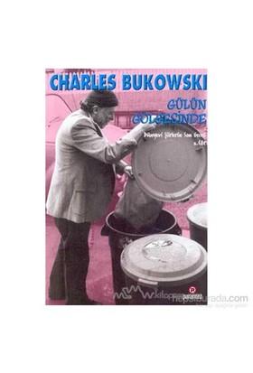 Gülün Gölgesinde Dünyevi Şiirlerin Son Gecesi 2. Cilt-Charles Bukowski