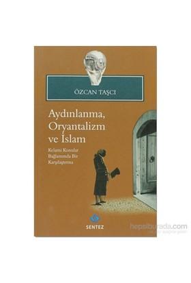 Aydınlanma,Oryantalizm Ve İslam-Özcan Taşçı