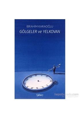 Gölgeler Ve Yelkovan-İbrahim Karaoğlu