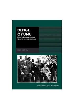 Denge Oyunu 2. Dünya Savaşı'nda Türkiye'nin Dış Politikası - Selim Deringil