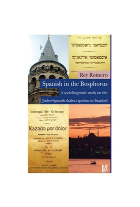 Spanish İn The Bosphorus - (A Sociolinguistic Study On The Judeo - Spanish Dialect Spoken İn Istanbu-Rey Romero