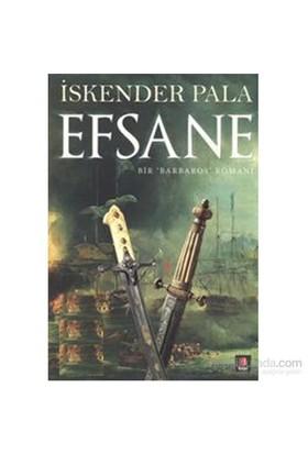 Efsane - Bir 'Barbaros' Romanı - İskender Pala
