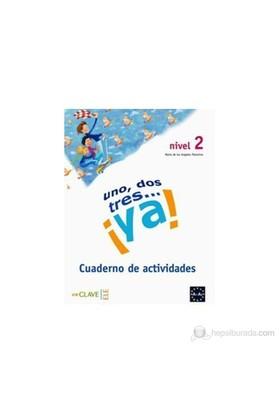 Uno, Dos, Tres... Ya! 2 Cuaderno De Actividades (Etkinlik Kitabı) 7-10 Yaş İspanyolca Temel Seviye-Maria De Los Angeles Palomino