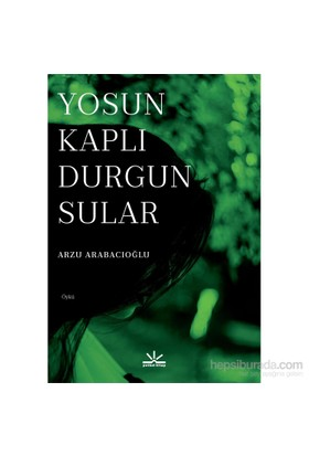 Yosun Kaplı Durgun Sular-Arzu Arabacıoğlu