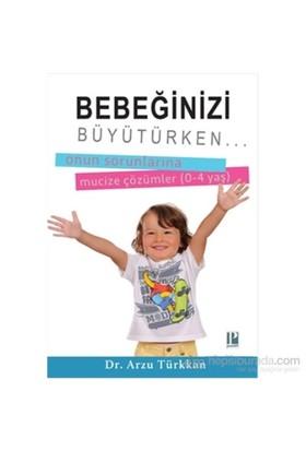 Bebeğinizi Büyütürken...-Arzu Türkkan