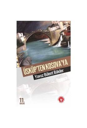 Üsküp'Ten Kosova'Ya-Yavuz Bülent Bakiler