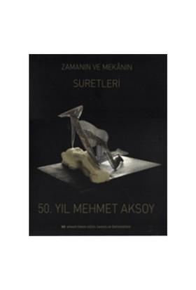 50. Yıl Mehmet Aksoy: Zamanın Ve Mekanın Suretleri-Mehmet Aksoy