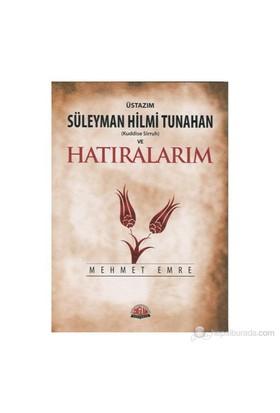 Üstazım Süleyman Hilmi Tunahan (Kuddise Siruh) ve Hatıraları - Mehmet Emre
