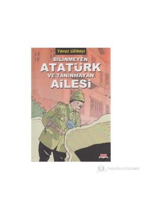 Bilinmeyen Atatürk Ve Tanınmayan Ailesi-Yavuz Gölbaşı