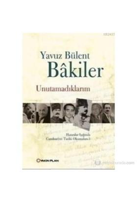 Unutamadıklarım – Hatıralar Işığında Cumhuriyet Tarihi Okumaları 1-Yavuz Bülent Bakiler