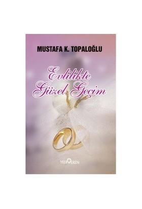 Evlilikte Güzel Geçim - Mustafa K. Topaloğlu