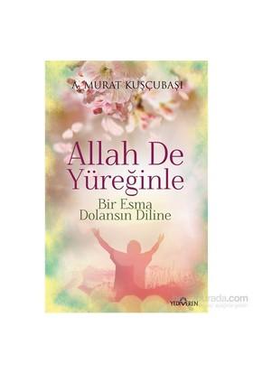 Allah De Yüreğinle(Bir Esma Dolansın Diline)