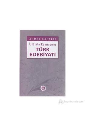 İslamla Kaynaşmış Türk Edebiyatı-Ahmet Kabaklı
