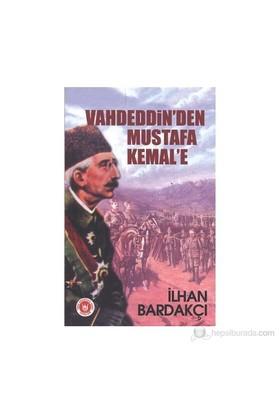 Vahdeddin'Den Mustafa Kemal'E-İlhan Bardakçı