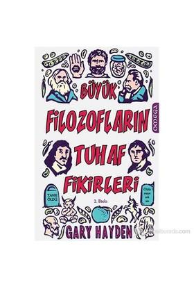 Büyük Filozofların Tuhaf Fikirleri-Gary Hayden