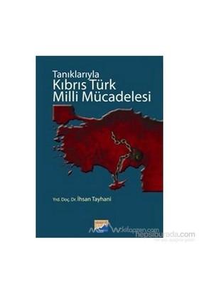 Tanıklarıyla Kıbrıs Türk Milli Mücadelesi-İhsan Tayhani