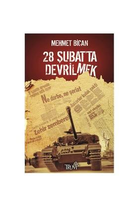 28 Şubat'Ta Devrilmek-Mehmet Bican