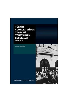 Türkiye Cumhuriyeti'nde Tek-Parti Yönetimi'nin Kurulması (1923-1931) - Mete Tunçay