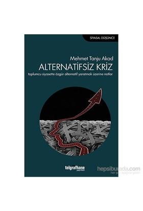 Alternatifsiz Kriz-Mehmet Tanju Akad