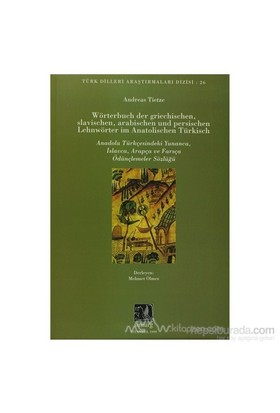 Anadolu Türkçesindeki Yunanca, İslavca, Arapça Ve Farsça Ödünçlemeler Sözlüğü-Andreas Tietze