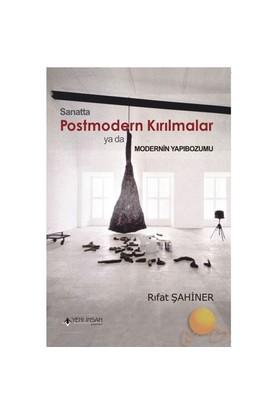 Sanatta Postmodern Kırılmalar Ya Da Modernin Yapıbozumu