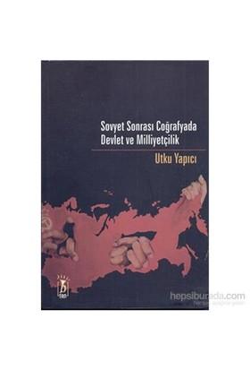 Sovyet Sonrası Coğrafyada Devlet Ve Milliyetçilik-Utku Yapıcı