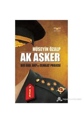 Ak Asker - Bir Abd, Akp Ve Cemaat Projesi-Hüseyin Özalp