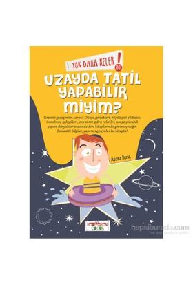 Yok Daha Neler : Uzayda Tatil Yapabilir Miyim?-Asena Meriç