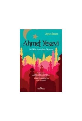 Ahmet Yesevi: İki Nehir Arasındaki Okyanus-Ayşe Şener