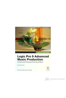 Logic Pro 9 Advanced Music Production - David Dvorin
