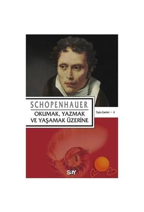 Okumak , Yazmak Ve Yaşamak Üzerine - Arthur Schopenhauer