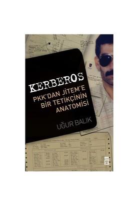 Kerberos - PKK'dan JİTEM'e Bir Tetikçinin Anatomisi - Uğur Balık