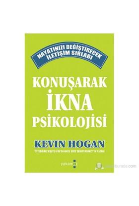 Konuşarak İkna Psikolojisi (Hayatınızı Değiştirecek İletişim Sırları) - Kevin Hogan