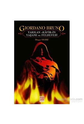 Giardona Bruno Yakılan Kafirin Yaşamı Ve Felsefesi