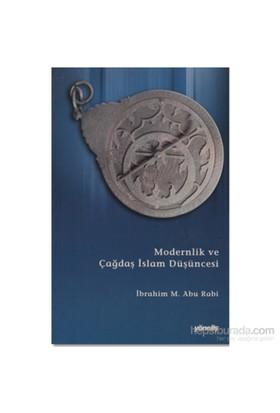Modernlik Ve Çağdaş İslam Düşüncesi - İbrahim M. Abu-Rabi