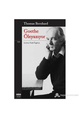 Gothe Öleyazıyor-Thomas Bernhard