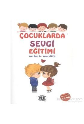 Çocuklarda Sevgi Eğitimi-Yener Özen