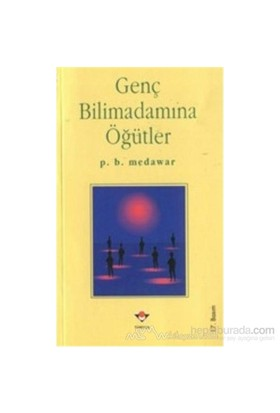 Genç Bilimadamına Öğütler - P. B. Medawar