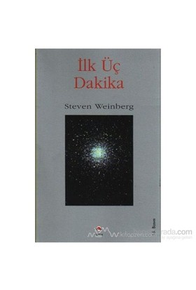 İlk Üç Dakika - Steven Weinberg